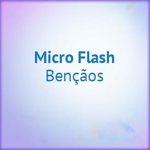Micro Flash - Bênçãos