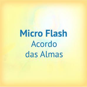 Micro Flash - O Acordo das Almas